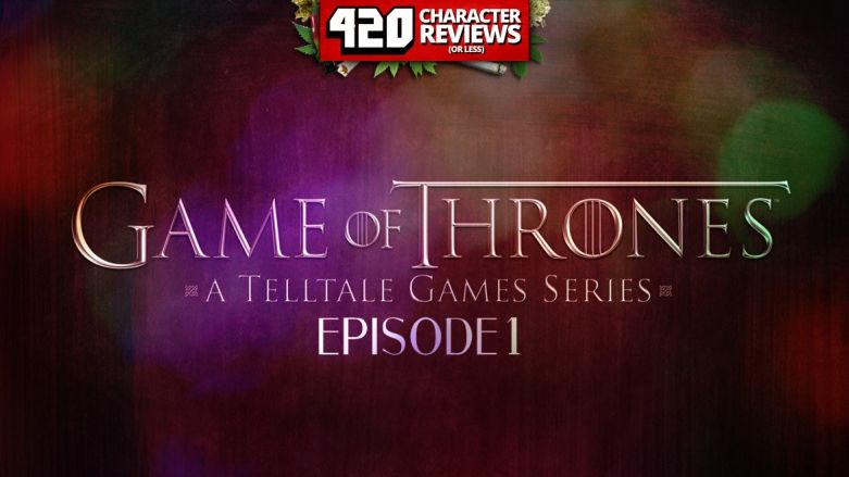 420 Character Reviews: Game of Thrones - Episode 1 (9.6)