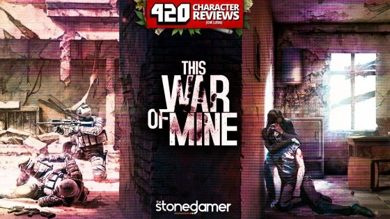 420 Character Reviews: This War of Mine (PERFECT 10.0)