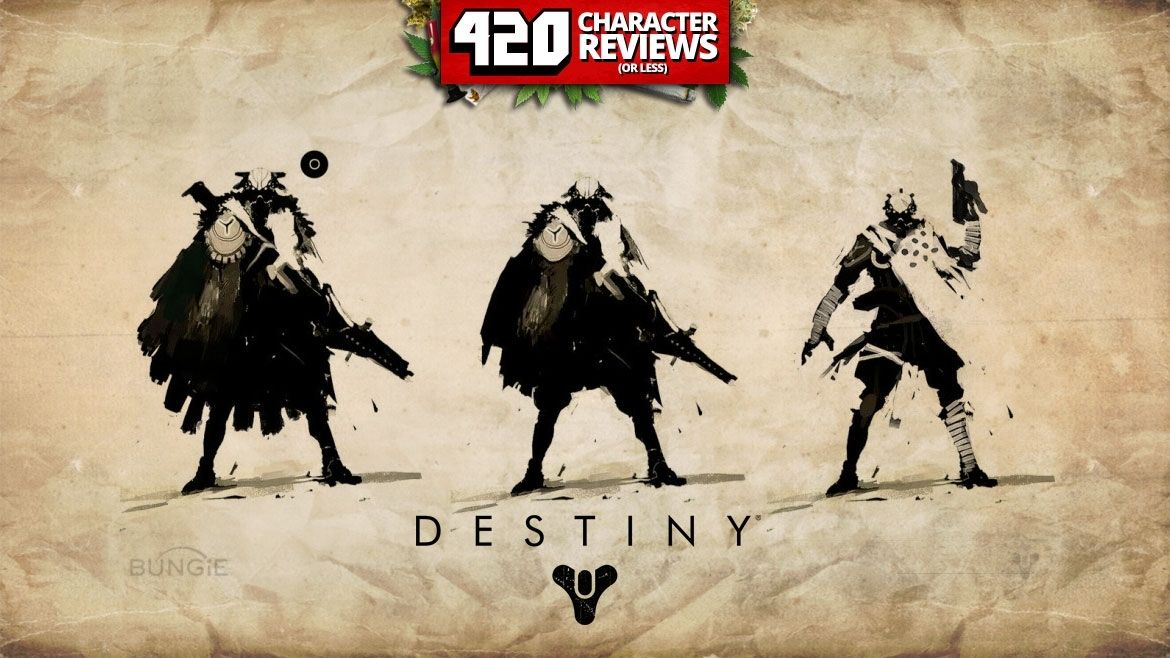 420 Character Reviews - Destiny