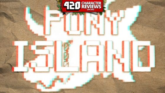 420 Character Reviews: Pony Island (7.7)