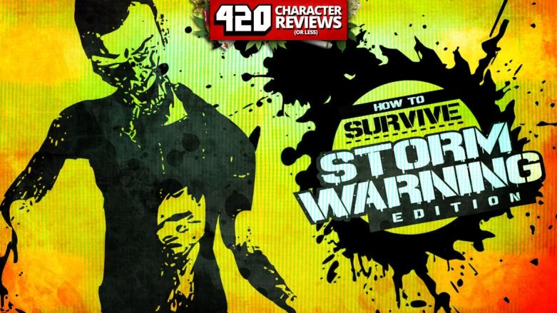 420 Character Reviews: How To Survive: Storm Warning Edition (7.6)