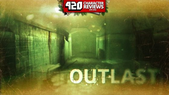 420 Character Reviews: Outlast (9.5)