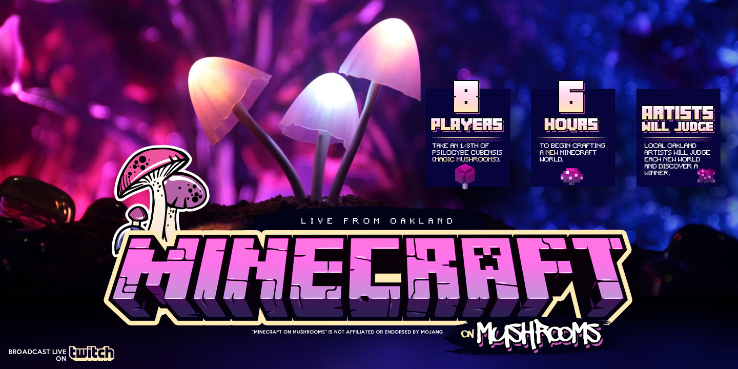 It's about that time to break another paradigm in human culture, the first ever mushrooms and Minecraft tournament in Oakland!