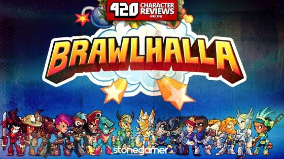 420 Character Reviews: Brawlhalla (6.9)
