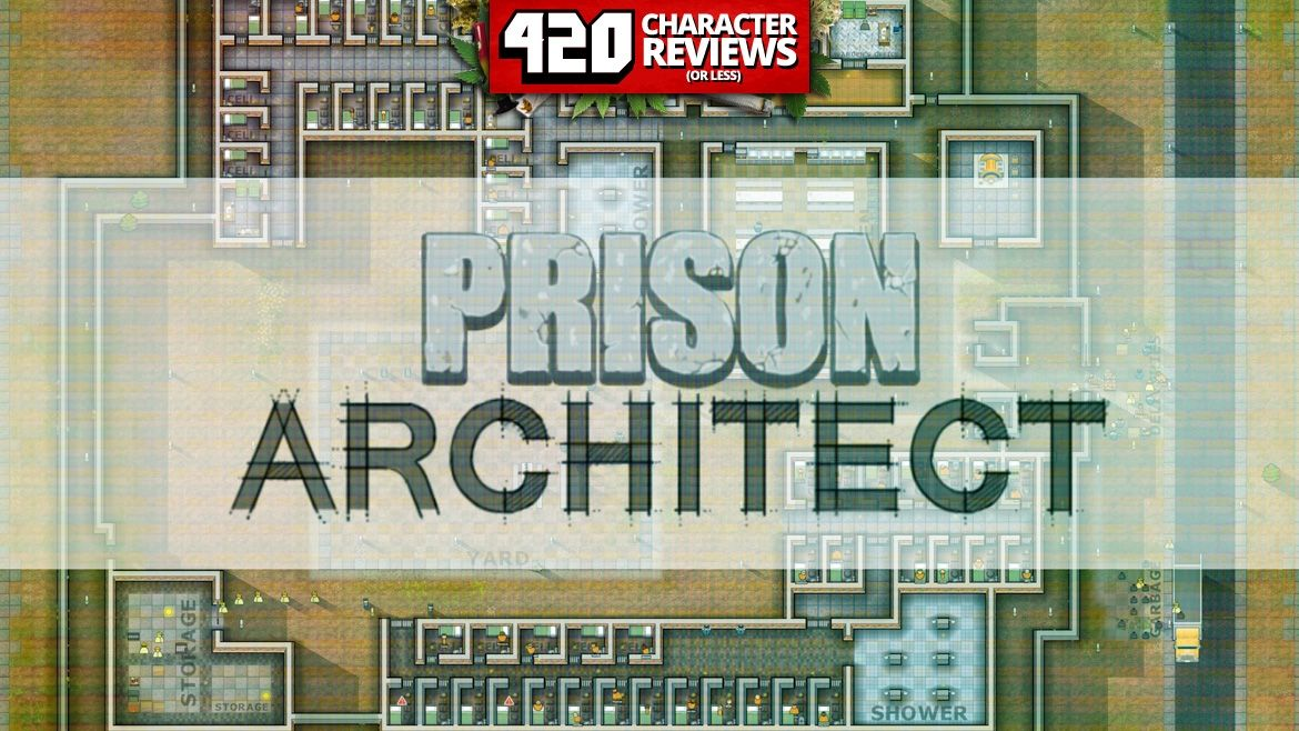 420 Character Reviews: Prison Architect (8.5)